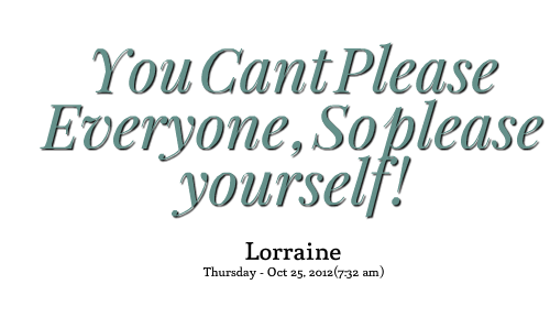 Quotes About Please Yourself 99 Quotes