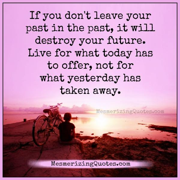 If You Dont Leave Your Past In The Past Mesmerizing Quotes