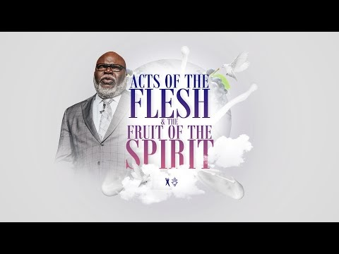 Acts of the Flesh & The Fruit of the Spirit - Bishop T.D. Jakes