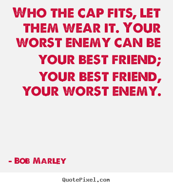 Life Quotes Who The Cap Fits Let Them Wear It Your Worst Enemy