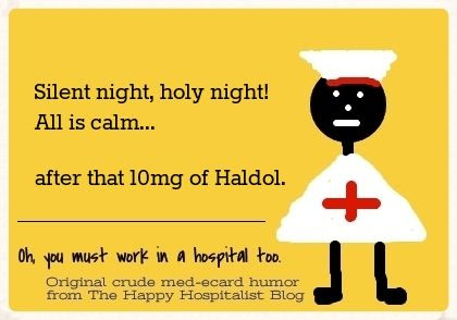 Silent night, holy night!  All is calm... after that 10 mg of Haldol nurse ecard humor photo.