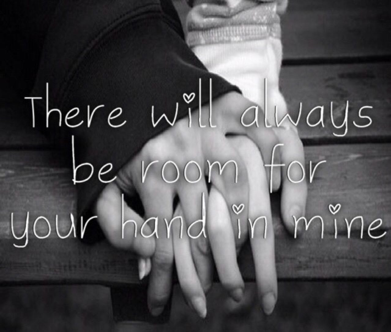 There Will Always Be Room For Your Hand In Mine Pictures Photos