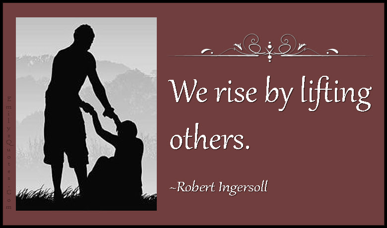 We Rise By Lifting Others Popular Inspirational Quotes At Emilysquotes