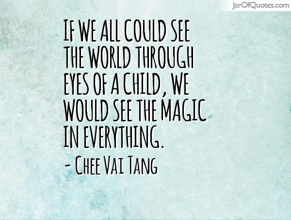 Quotes About Through The Eyes Of A Child 31 Quotes