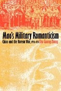 Mao's Military Romanticism:  China and the Korean War, 1950-1953