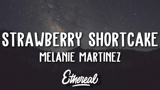 Melanie Martinez - Strawberry Shortcake (Lyrics) - Melanie Martinez Lyrics