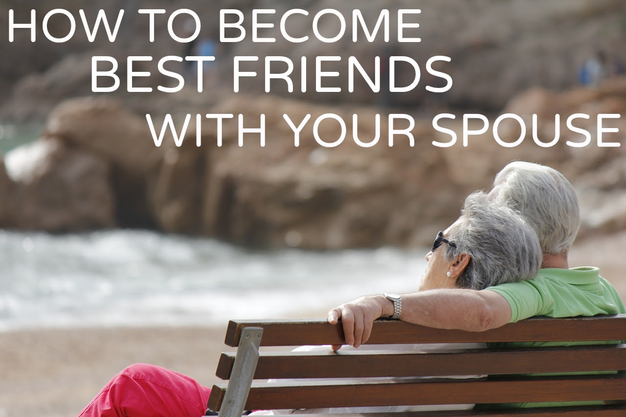 Friendship In Marriage How To Become Best Friends With Your Spouse