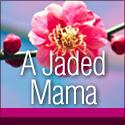 A Jaded Mama