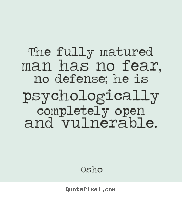 Osho Picture Quotes The Fully Matured Man Has No Fear No Defense