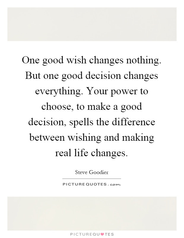 One Good Wish Changes Nothing But One Good Decision Changes