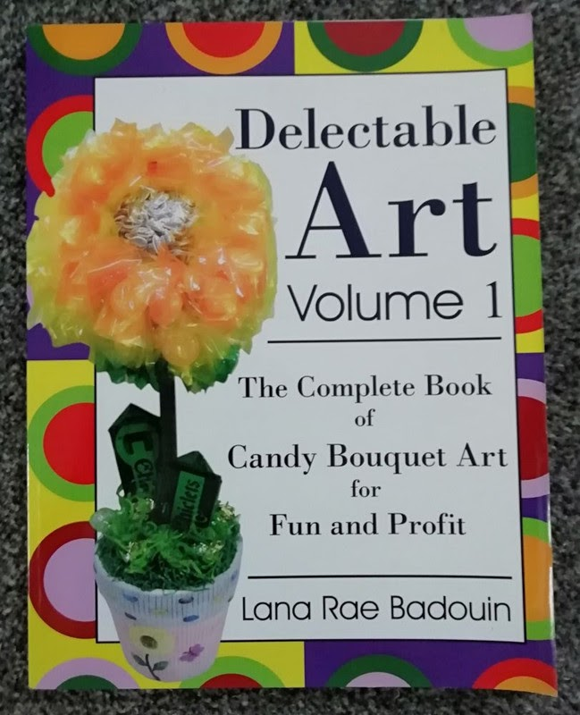 Delectable Art (Vol 1): The Complete Book of Candy Bouquet Art by Lana Rae Badouin