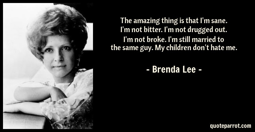 The Amazing Thing Is That Im Sane Im Not Bitter Im By Brenda