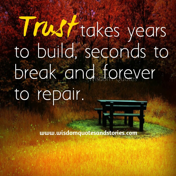 Trust Takes Seconds To Break Wisdom Quotes Stories