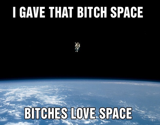 Bitches Love Space Funny Pictures Quotes Pics Photos Images