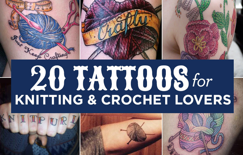 20 Tattoos For Knitting & Crochet Lovers