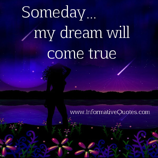 Someday My Dream Will Come True Informative Quotes