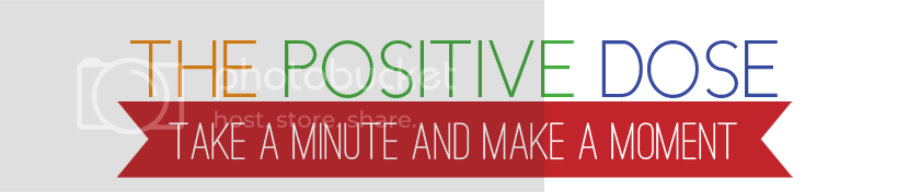 The Positive Dose - Take a Minute and Make a Moment!