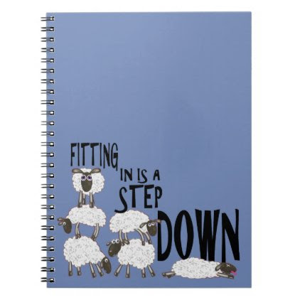 Fitting In Is A Step Down Notebook