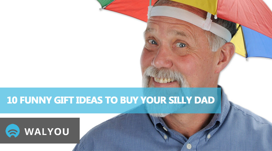 10 Funny Gift Ideas To Buy Your Silly Dad Walyou