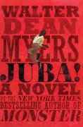 Title: Juba!: A Novel, Author: Walter Dean Myers