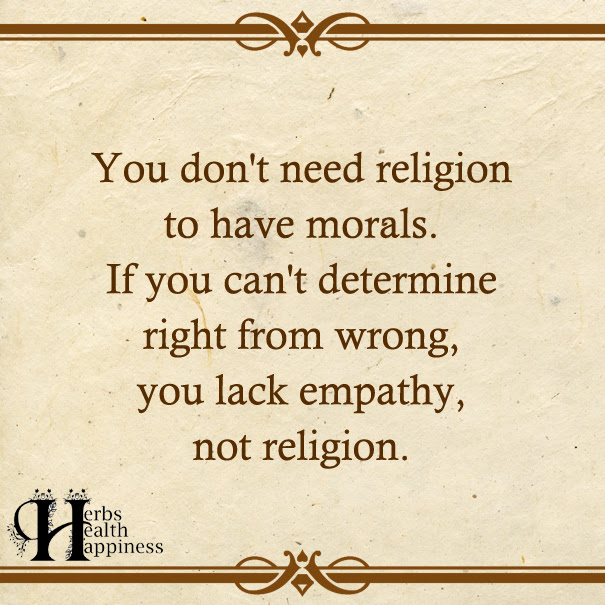 You Dont Need Religion To Have Morals ø Eminently Quotable