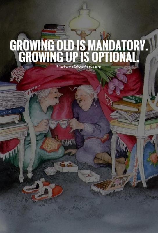 Growing Old Is Mandatory Growing Up Is Optional Picture Quotes