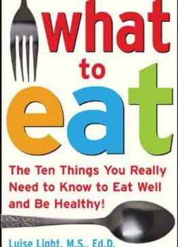 What to Eat: The Ten Things You Really Need to Know to Eat Well and Be Healthy What to Eat: The Ten Things You Really Need to Know to Eat Well and Be Healthy