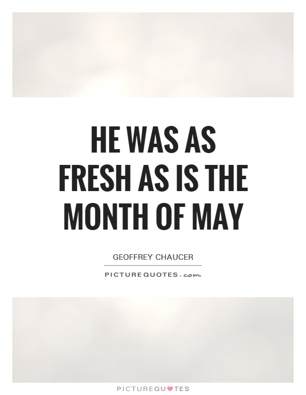 He Was As Fresh As Is The Month Of May Picture Quotes