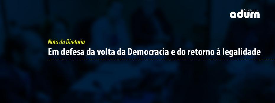 Nota da Diretoria: Em defesa da volta da Democracia e do retorno à legalidade
