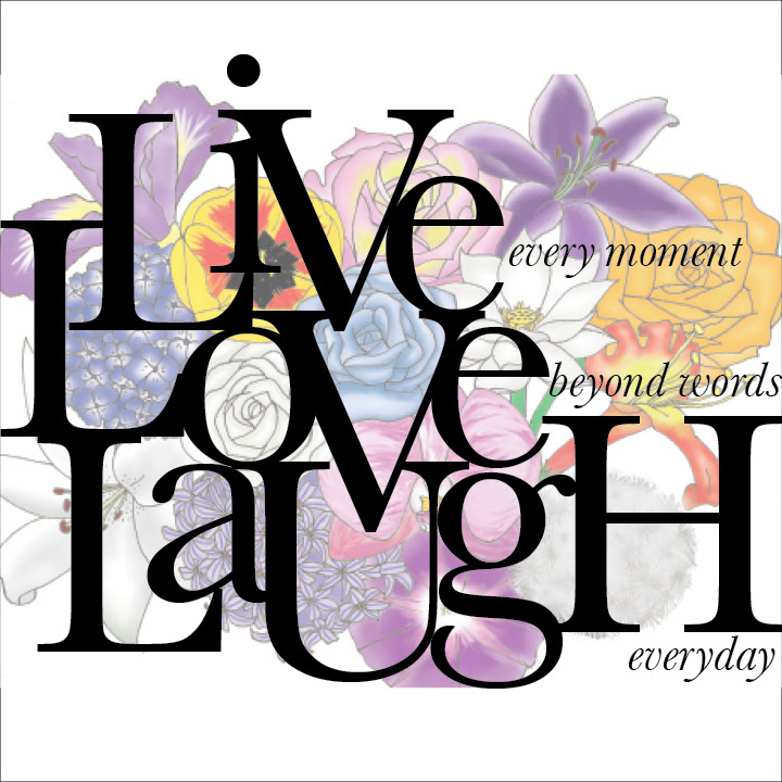 Live Every Moment Love Beyond Words Laugh Everday Best Quotes