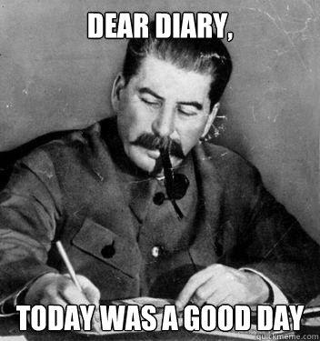 Dear Diary Today Was A Good Day Dear Diary Quickmeme