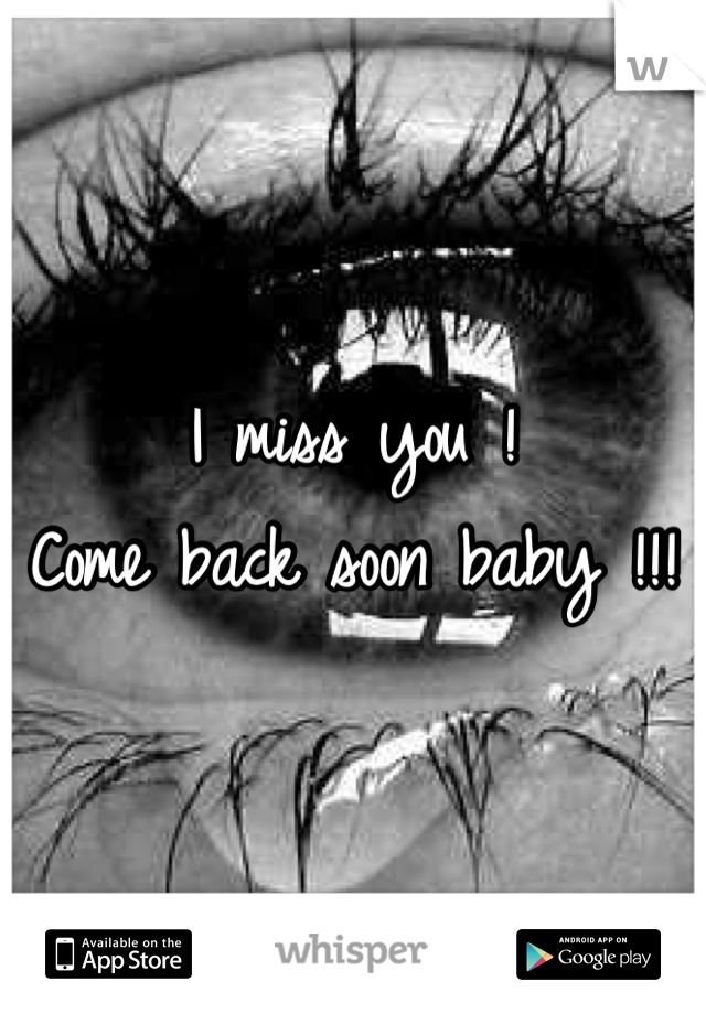 I Miss You Come Back Soon Baby