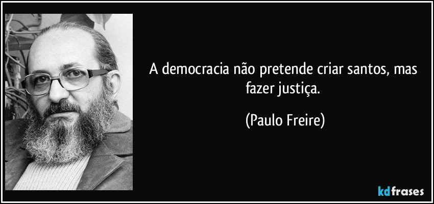 Resultado de imagem para Imagem de Paulo Freire com frase Sobre Educação democrática
