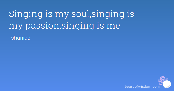 Quotes About Singing Passion 44 Quotes