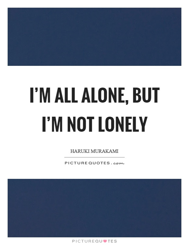 Im All Alone But Im Not Lonely Picture Quotes