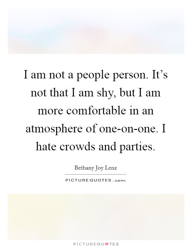 I Am Not A People Person Its Not That I Am Shy But I Am More