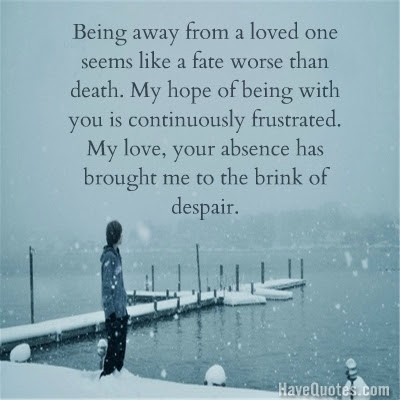 Being Away From A Loved One Seems Like A Fate Worse Than Death Quote