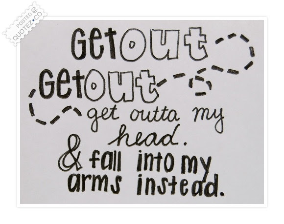 Get Outta My Head Love Quote Quotezco