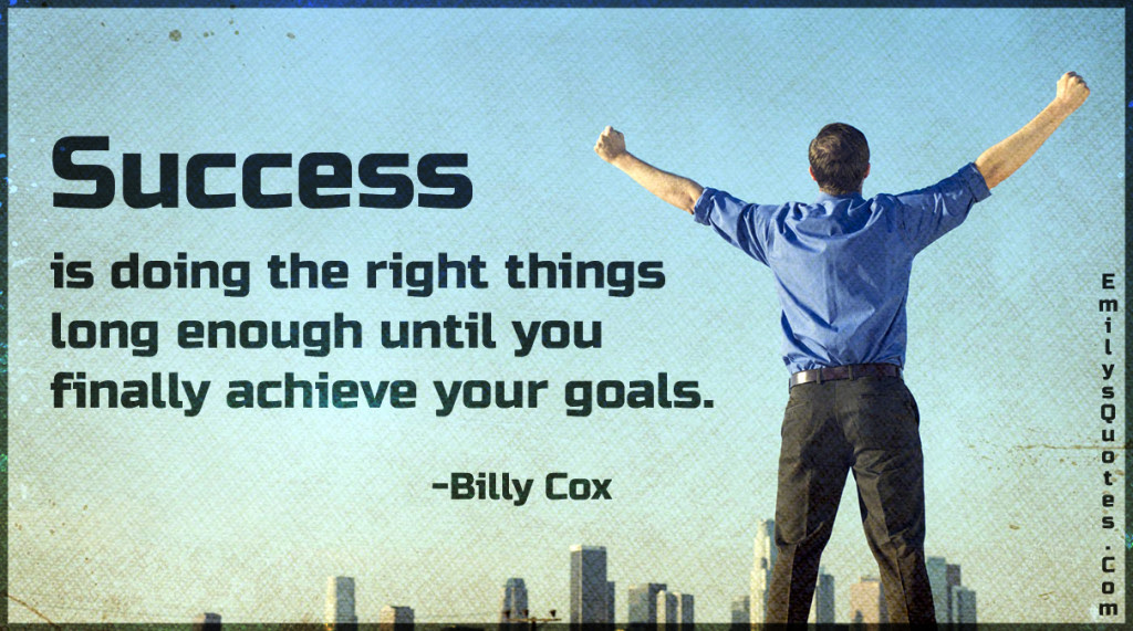 Success Is Doing The Right Things Long Enough Until You Finally
