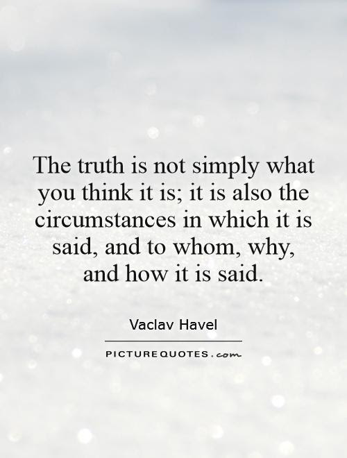 The Truth Is Not Simply What You Think It Is It Is Also The