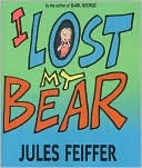 I Lost My Bear by Jules Feiffer: Book Cover
