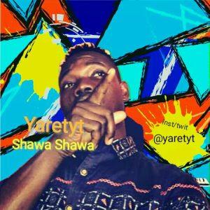 Download Music Mp3:- Yaretyt – Shawa Shawa