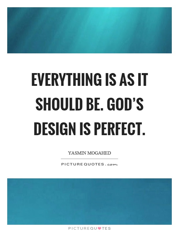 Everything Is As It Should Be Gods Design Is Perfect Picture Quotes