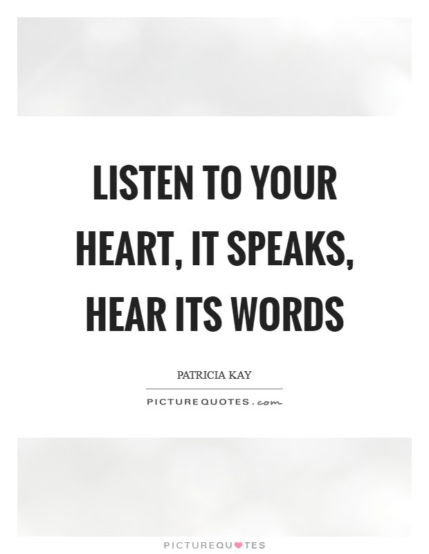 Listen To Your Heart It Speaks Hear Its Words Picture Quotes