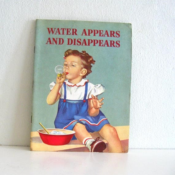 Vintage Childrens Book 1950s Water Appears and Disappears