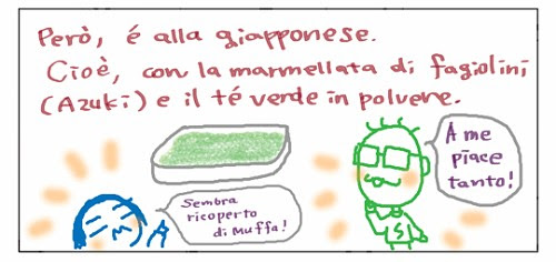 Pero', e' alla giapponese. Cioe', con la marmellata di fagiolici(AZUKI) e il te' verde in polvere. Sembra ricoperto di muffa! A me piace tanto!