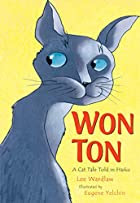 Won Ton: A Cat Tale Told in Haiku by Lee…