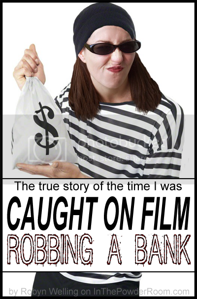 I was caught on film robbing a bank by Robyn Welling @RobynHTV