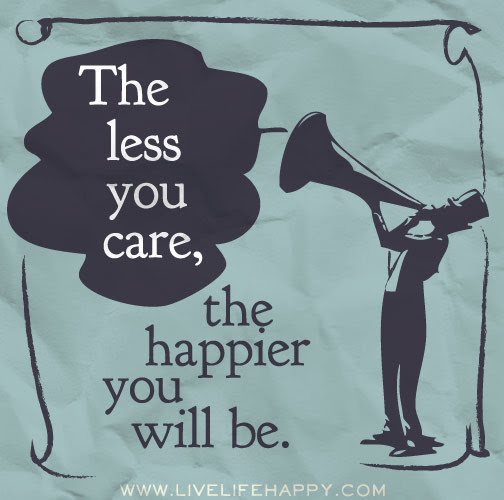 The Less You Care Live Life Happy
