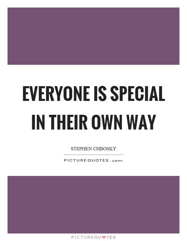 Everyone Is Special In Their Own Way Picture Quotes